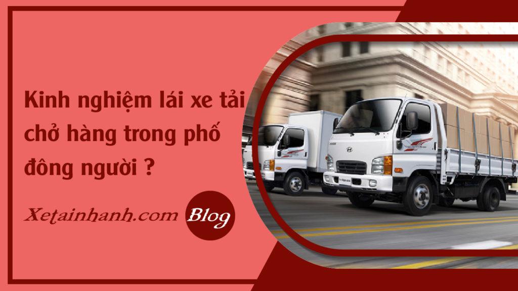 Kinh nghiệm lái xe tải chở hàng trong phố đông người ?